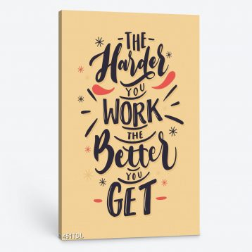 Tranh động lực The harder you work the better you get  451TDL