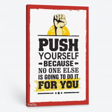 Tranh động lực Push yuorself because no one else is going to do it for you 714TDL