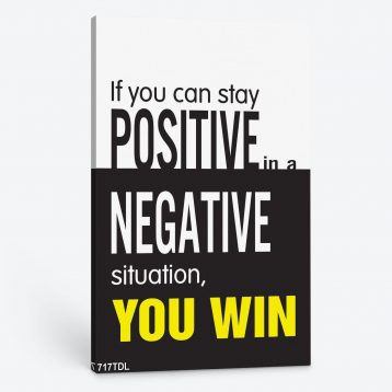Tranh động lực If you can stay positive in a negative situation you win 716TDL