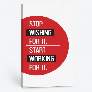 Tranh động lực Stop wishing for it start working for it 830TDL