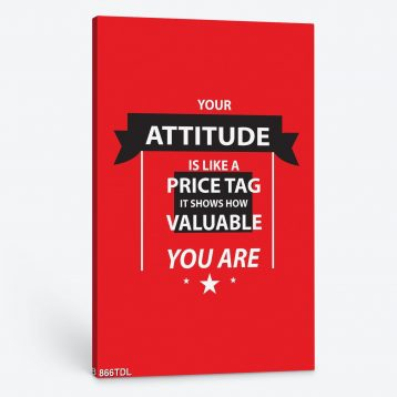Tranh động lực Your attitude is like a price tag … 866TDL